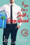 If You Give a Jerk a Gingerbread - Jana Aston