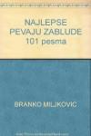 NAJLEPSE PEVAJU ZABLUDE - 101 pesma - Branko Miljkovic