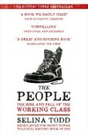 The People: The Rise and Fall of the Working Class, 1910-2010 - Selina Todd