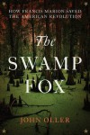 The Swamp Fox: How Francis Marion Saved the American Revolution - John Oller
