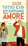 Tutto ciò che sappiamo dell'amore (Rizzoli narrativa) (Italian Edition) - Luca De Biase, Colleen Hoover