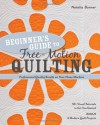 Beginner's Guide to Free-Motion Quilting: 50+ Visual Tutorials to Get You Started Professional-Quality Results on Your Home Machine - Natalia Bonner