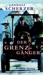 Der Grenz-Gänger - Landolf Scherzer