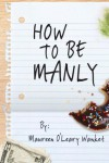 How to Be Manly - Maureen O'Leary Wanket
