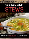 Soups and Stews (Gourmet Ninja Guides) - Kerrin Lucado D'Angelico