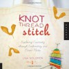 Knot Thread Stitch: Exploring Creativity through Embroidery and Mixed Media - Lisa Solomon