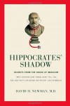 Hippocrates' Shadow: What Doctors Don't Know, Don't Tell You, and How Truth Can Repair the Patient-Doctor Breach - David H. Newman
