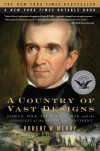 A Country of Vast Designs: James K. Polk, the Mexican War and the Conquest of the American Continent - Robert W. Merry