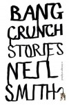 Bang Crunch: Stories (Vintage Contemporaries) - Neil Smith