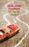 Où on va, papa ? - Jean-Louis Fournier