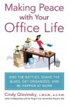 Making Peace with Your Office Life: End the Battles, Shake the Blues, Get Organized, and Be Happier at Work - Cindy Glovinsky