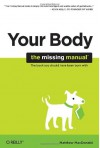 Your Body: The Missing Manual - Matthew MacDonald