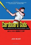 Cardboard Gods: An All-American Tale Told Through Baseball Cards - Josh Wilker