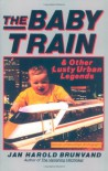 The Baby Train and Other Lusty Urban Legends - Jan Harold Brunvand