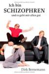 Ich Bin Schizophren Und Es Geht Mir Allen Gut - Dirk Bernemann