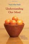 Understanding Our Mind: 50 Verses on Buddhist Psychology - Thích Nhất Hạnh, Rachel Neumann