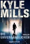 Die Unvergänglichen: Thriller - Kyle Mills