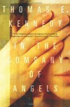 In the Company of Angels: A Novel - Thomas E. Kennedy