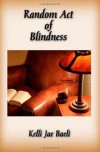 Random Act of Blindness: An Erotic Novel - Kelli Jae Baeli