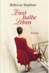 Zwei Halbe Leben Roman - Rebecca Stephan