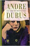 The Times Are Never So Bad - Andre Dubus
