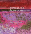 Turning the Feather Around: My Life in Art - George Morrison, George Morrison