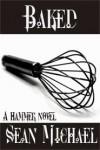 Baked (Hammer, #7) - Sean Michael