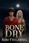 Bone Dry - Kim Fielding
