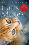 The Complete Cat's Meow: Everything You Need to Know about Caring for Your Cat - Darlene Arden