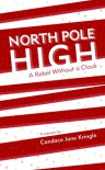 North Pole High: A Rebel Without a Claus - Candace Jane Kringle
