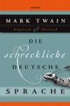 Die schreckliche deutsche Sprache - Zweisprachig Englisch - Deutsch - Mark Twain;Kim Landgraf (Übers.)