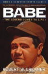 Babe: The Legend Comes to Life - Robert Creamer