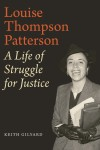 Louise Thompson Patterson: A Life of Struggle for Justice - Keith Gilyard