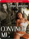 Convince Me - Tonya Ramagos
