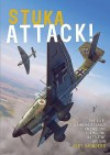 STUKA ATTACK!: The Dive-Bombing Assault on England During the Battle of Britain - Andy Saunders