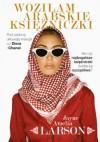 Woziłam arabskie księżniczki. Opowieść szoferki o najbogatszych księżniczkach świata (oraz ich służących, nianiach i jednym królewskim fryzjerze) - Amelia Jayne Larson