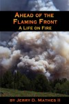 Ahead of the Flaming Front: A Life on Fire - Jerry D. Mathes
