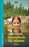 Schwedisch für Idioten - Mats Wahl, Angelika Kutsch