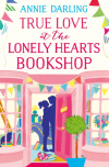 True Love at the Lonely Hearts Bookshop - Annie Darling