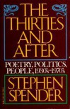 The Thirties And After: Poetry, Politics, People (1933 75) - Stephen Spender