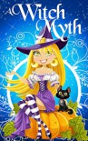 Witch Myth: A Yew Hollow Cozy Mystery- Book 1 - Alexandria Clarke