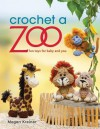 Crochet a Zoo: Fun Toys for Baby and You - Megan Kreiner