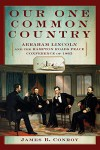 Our One Common Country: Abraham Lincoln And The Hampton Roads Peace Conference Of 1865 - James Conroy