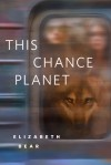 This Chance Planet: A Tor.Com Original - Elizabeth Bear