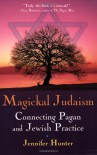 Magickal Judaism: Connecting Pagan & Jewish Practice - Jennifer Hunter
