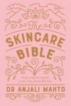 The Skincare Bible - Anjali Mahto