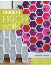 Modern Patchwork: 12 Quilts to Take You Beyond the Basics - Elizabeth Hartman