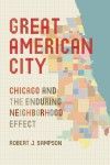 Great American City: Chicago and the Enduring Neighborhood Effect - Robert J. Sampson