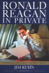 Ronald Reagan in Private: A Memoir of My Years in the White House - Jim Kuhn