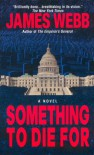 Something to Die For - James Webb